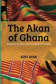 THE AKAN OF GHANA by Kofi Ayim