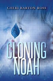 Cloning Noah by Cheri Barton Ross