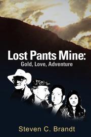Lost Pants Mine: Gold, Love, Adventure by Steven C. Brandt