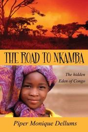 THE ROAD TO NKAMBA by Piper Monique Dellums