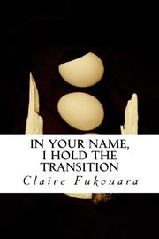 In Your Name, I Hold The Transition by Claire Fukouara