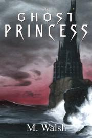 The Ghost Princess by M.  Walsh