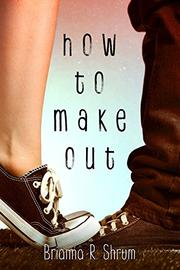 HOW TO MAKE OUT by Brianna R. Shrum