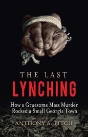 THE LAST LYNCHING by Anthony S. Pitch