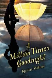 A MILLION TIMES GOODNIGHT by Kristina McBride