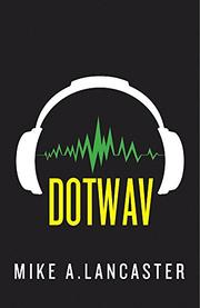 DOTWAV by Mike A. Lancaster
