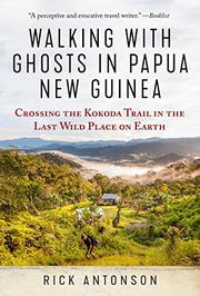 WALKING WITH GHOSTS IN PAPUA NEW GUINEA by Rick Antonson