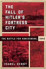 THE FALL OF HITLER'S FORTRESS CITY by Isabel Denny