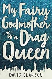 MY FAIRY GODMOTHER IS A DRAG QUEEN by David Clawson