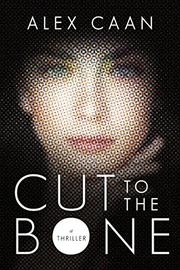 CUT TO THE BONE by Alex Caan