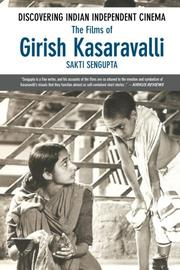 Discovering Indian Independent Cinema: The Films of Girish Kasaravalli by Sakti Sengupta