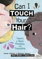 CAN I TOUCH YOUR HAIR? by Irene Latham