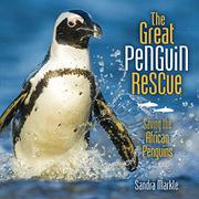 THE GREAT PENGUIN RESCUE by Sandra Markle