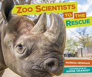 ZOO SCIENTISTS TO THE RESCUE by Patricia Newman