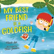 MY BEST FRIEND IS A GOLDFISH by Mark Lee