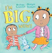 I'M BIG NOW! by Anthea Simmons