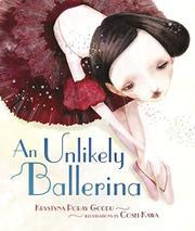 AN UNLIKELY BALLERINA by Krystyna Poray Goddu