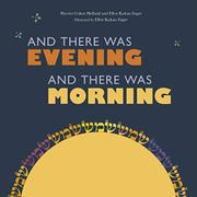 AND THERE WAS EVENING, AND THERE WAS MORNING by Harriet Cohen Helfand