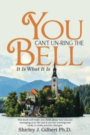 You Can't Un-Ring the Bell by Shirley J. Gilbert