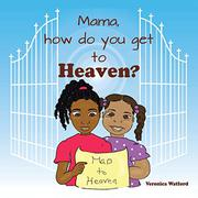 MAMA, HOW DO YOU GET TO HEAVEN? by Veronica Watford