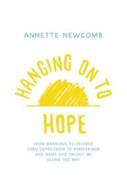 Hanging on to Hope by Annette Newcomb