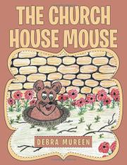 The Church House Mouse by Debra Mureen
