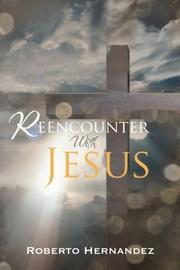 Reencounter With Jesus by Roberto Hernandez