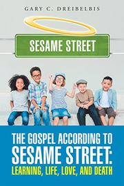 The Gospel According to Sesame Street by Gary C. Dreibelbis