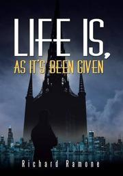 LIFE IS, AS IT'S BEEN GIVEN by Richard Ramone