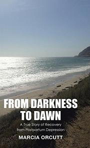FROM DARKNESS TO DAWN by Marcia Orcutt