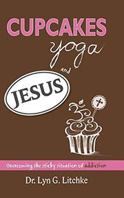 CUPCAKES, YOGA, AND JESUS by Lyn G. Litchke