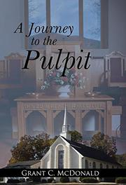 A JOURNEY TO THE PULPIT by Grant C. McDonald