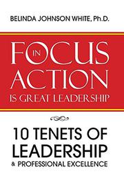 FOCUS IN ACTION IS GREAT LEADERSHIP by Belinda Johnson White