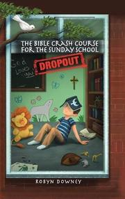THE BIBLE CRASH COURSE FOR THE SUNDAY SCHOOL DROPOUT by Robyn Downey