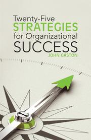 TWENTY-FIVE STRATEGIES FOR ORGANIZATIONAL SUCCESS by John Gaston