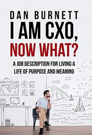 I AM CXO, NOW WHAT? by Dan Burnett