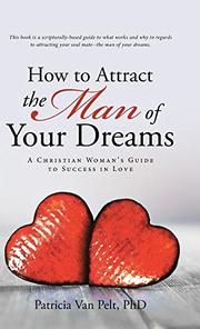 HOW TO ATTRACT THE MAN OF YOUR DREAMS by Patricia  Van Pelt