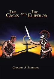 THE CROSS AND THE EMPEROR by Gregory A. Sweeting