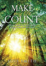 MAKE MY LIFE COUNT by Lois Smith