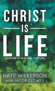 CHRIST IS LIFE by Nate  Wilkerson