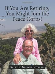 IF YOU ARE RETIRING, YOU MIGHT JOIN THE PEACE CORPS! by Sally Jo  Nelson Botzler