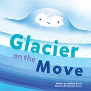 GLACIER ON THE MOVE by Elizabeth Rusch