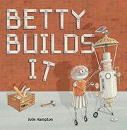 BETTY BUILDS IT by Julie Hampton