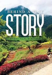 BEHIND A TINY STORY by Myrna Pilpa  Barinaga