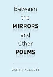 Between the Mirrors and Other Poems by Garth Kellett