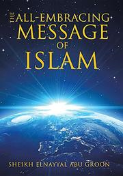 The All-Embracing Message of Islam by Sheikh Elnayyal Abu Groon