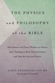 The Physics and Philosophy of the Bible by James Frederick Ivey