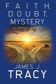 Faith, Doubt, Mystery by James J. Tracy