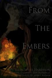 FROM THE EMBERS by Ellen Weiss-Hardison