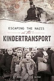 ESCAPING THE NAZIS ON THE KINDERTRANSPORT by Emma Carlson Berne